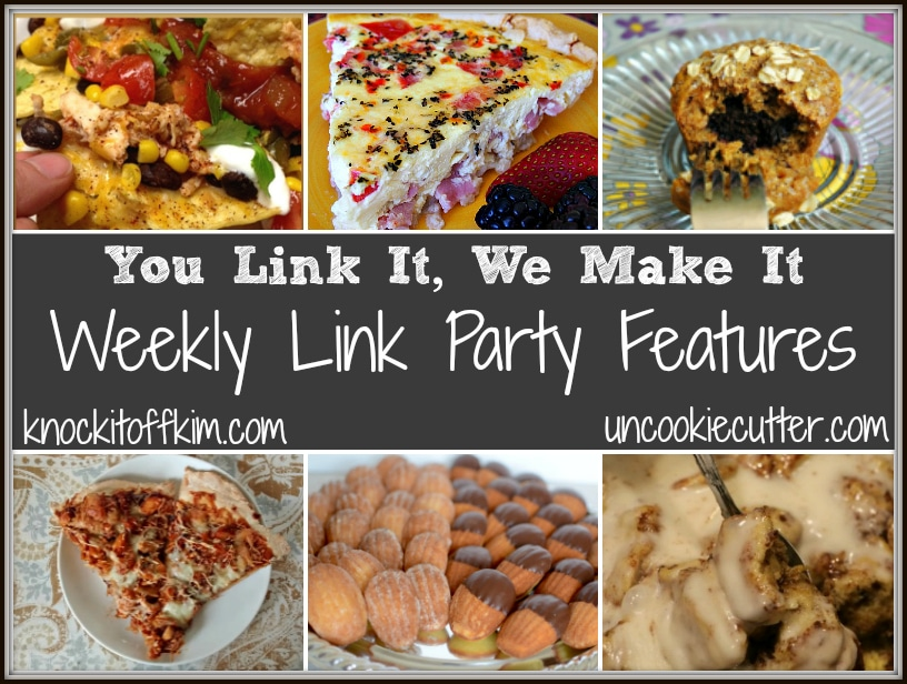 You Link It, We Make It Weekly Features. Come link up every Wed - Sun and we will each make one feature! Such a fun party! Stop by KnockItOffKim.com or UncookieCutter.com!