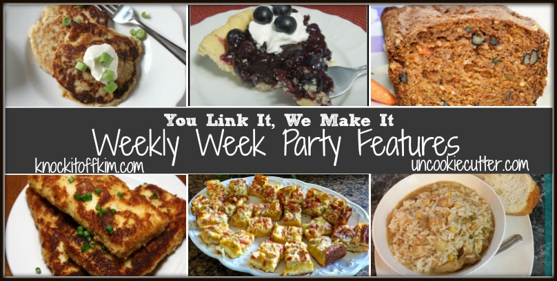 You Link It, We Make it - Weekly Week Party Features! Come link up every Wednesday through Saturday night. uncookiecutter.com and knockitoffkim.com