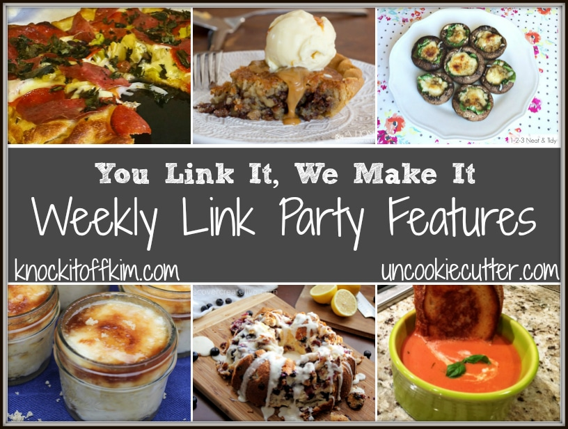 You Link It, We Make It - the link party where we make the features! Every Wed through Sat. Join us at UncookieCutter and KnockItOffKim.