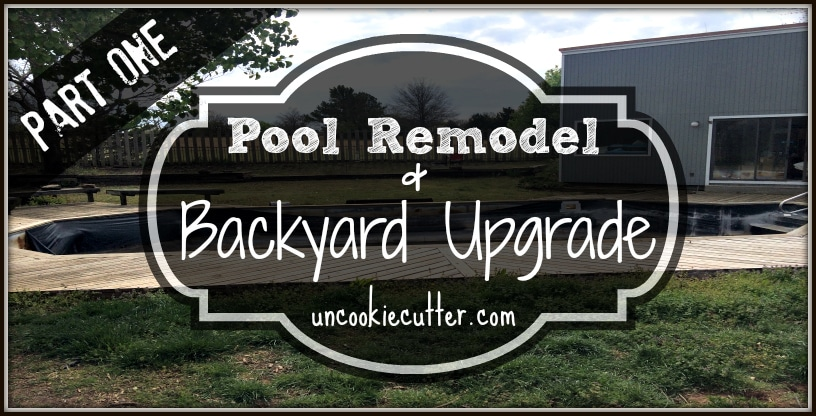 Pool Remodel and Backyard Update - Part 1 - Uncookie Cutter