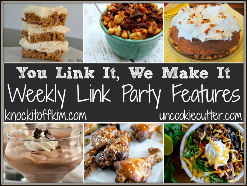 You Link It, We Make It Weekly Link Party Features - Join us every Wednesday-Saturday at UncookieCutter.com and KnockitOffKim.com