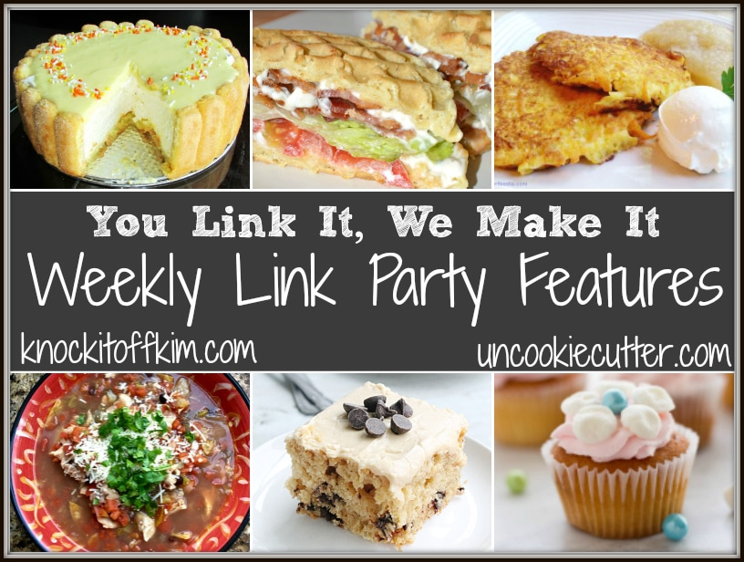 Weekly Link Party Features - You Link It, We Make It weekly link party every Wed - Sat at KnockItOffKim.com and UncookieCutter.com