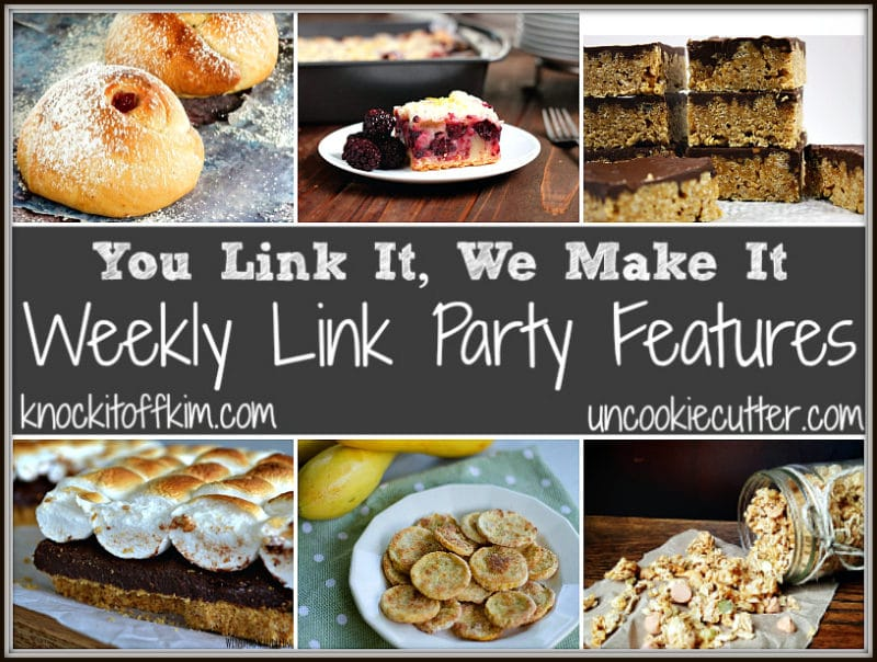 You Link It, We Make It Weekly recipe link party where we make the features! UncookieCutter and KnockItOffKim