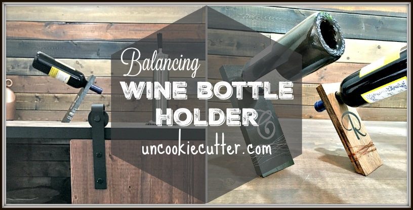 Balancing Wine Bottle Holder - UncookieCutter.com