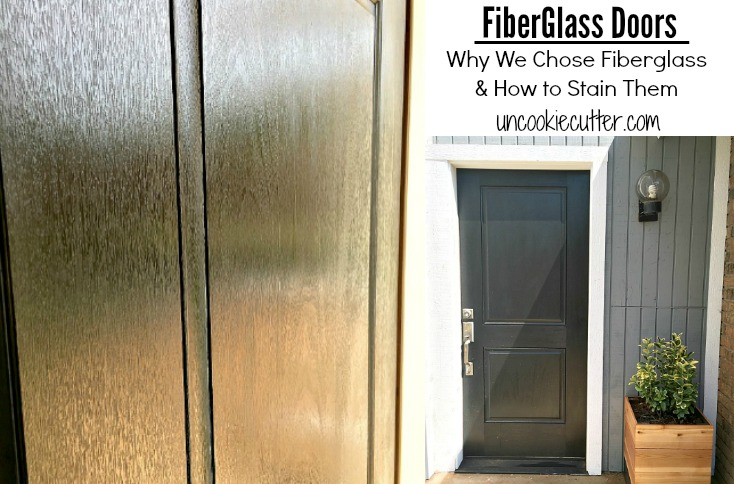 Fiberglass Doors - Why We Chose Fiberglass and How to Stain Them - UncookieCutter.com & Fiberglass Doors - Why I Picked It and How to Stain - Uncookie Cutter