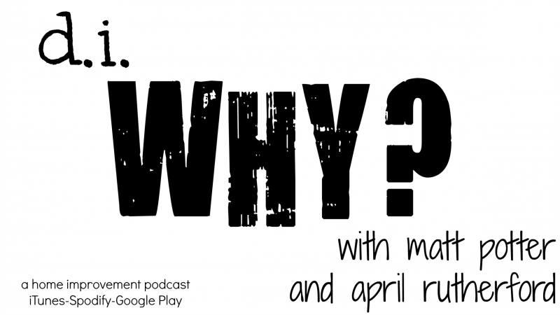 I'm hosting a brand new home improvement podcast called d.i.Why? with my cohost Matt Potter. I'll talk about my home improvement projects and he'll tell you about how he messed up his!