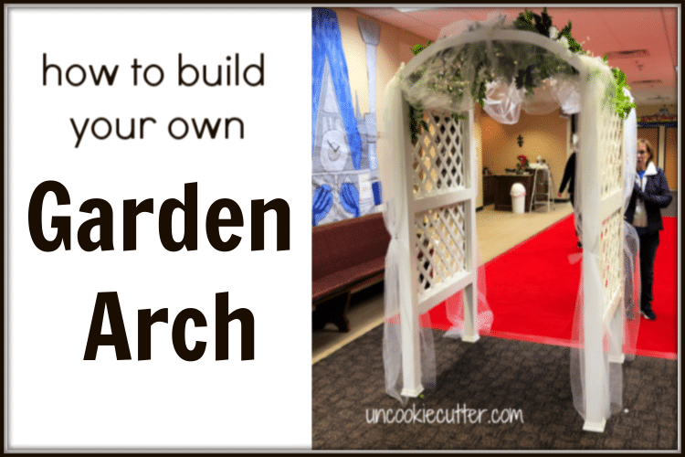 Garden Arch Tutorial – How to Build Your Own!